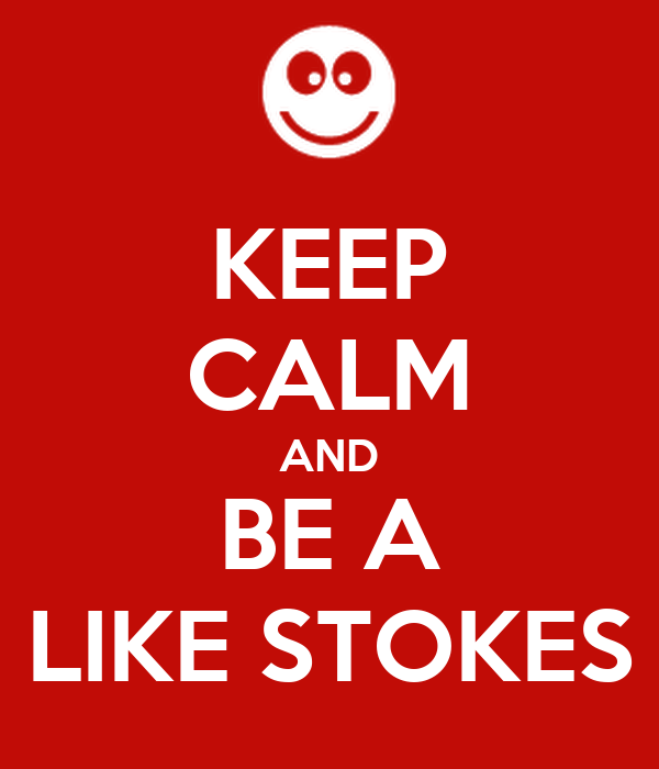 KEEP CALM AND BE A LIKE STOKES
