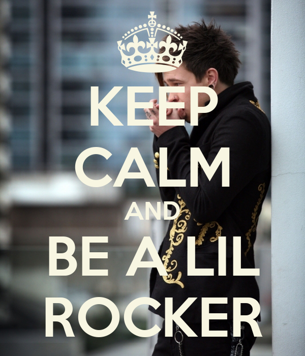 KEEP CALM AND BE A LIL ROCKER