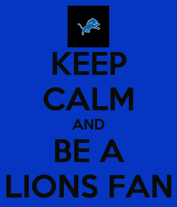 KEEP CALM AND BE A LIONS FAN