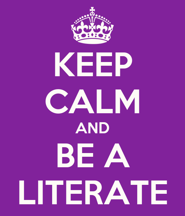 KEEP CALM AND BE A LITERATE