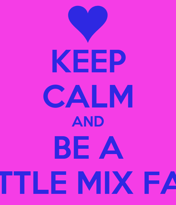 KEEP CALM AND BE A LITTLE MIX FAN