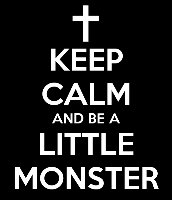 KEEP CALM AND BE A LITTLE MONSTER