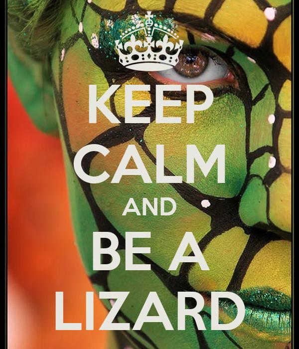 KEEP CALM AND BE A LIZARD