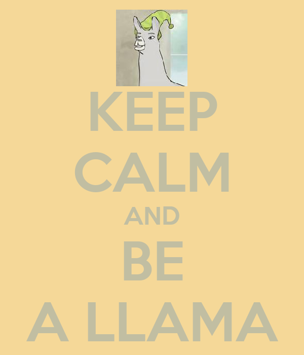 KEEP CALM AND BE A LLAMA
