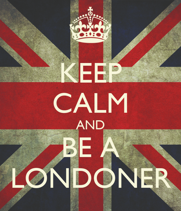 KEEP CALM AND BE A LONDONER