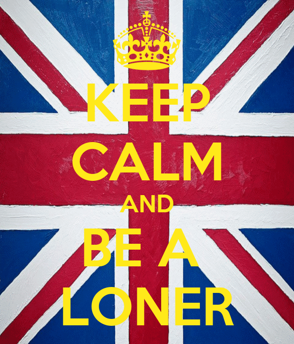 KEEP CALM AND BE A  LONER