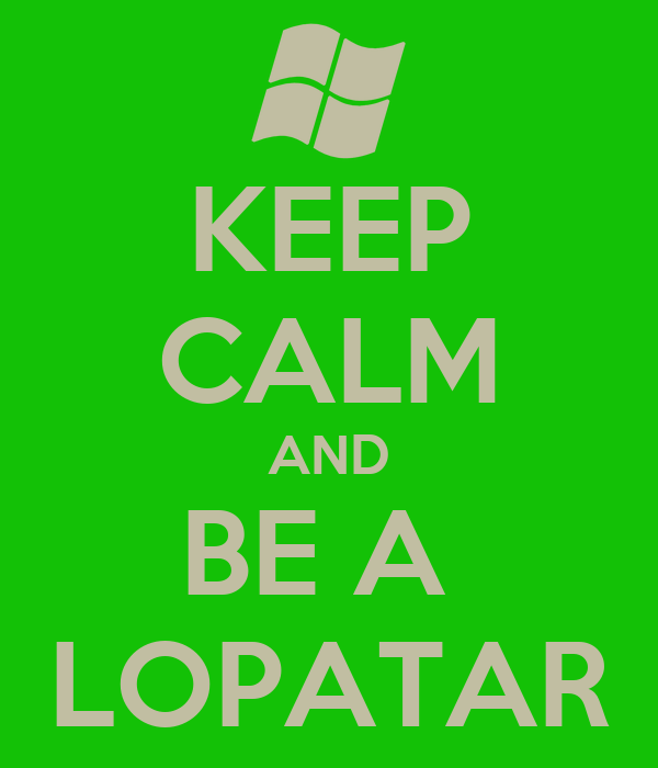KEEP CALM AND BE A  LOPATAR