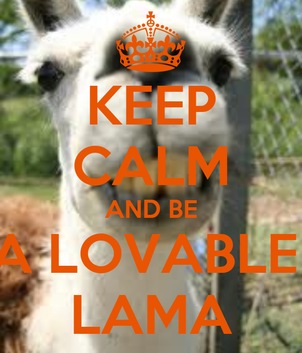 KEEP CALM AND BE A LOVABLE  LAMA
