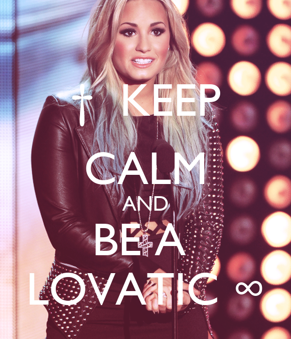†  KEEP CALM AND BE A  LOVATIC ∞