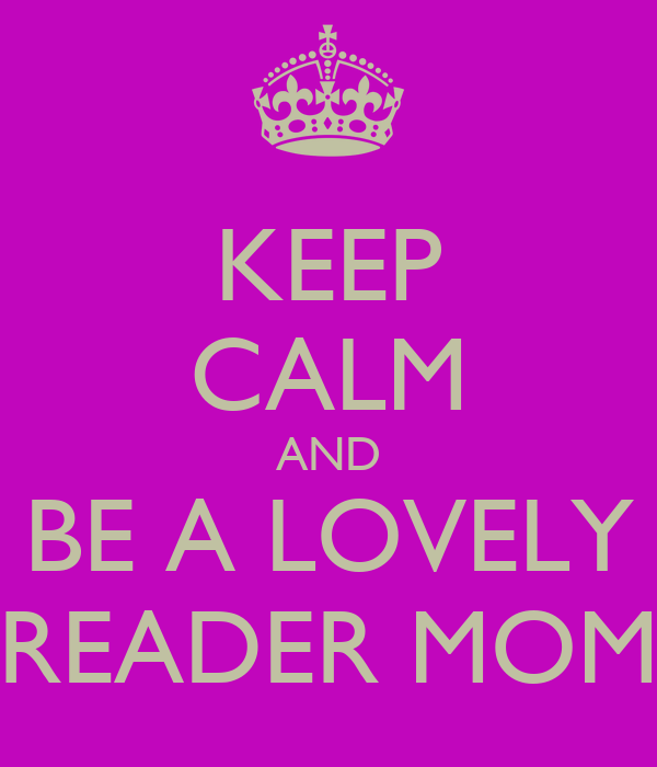 KEEP CALM AND BE A LOVELY READER MOM