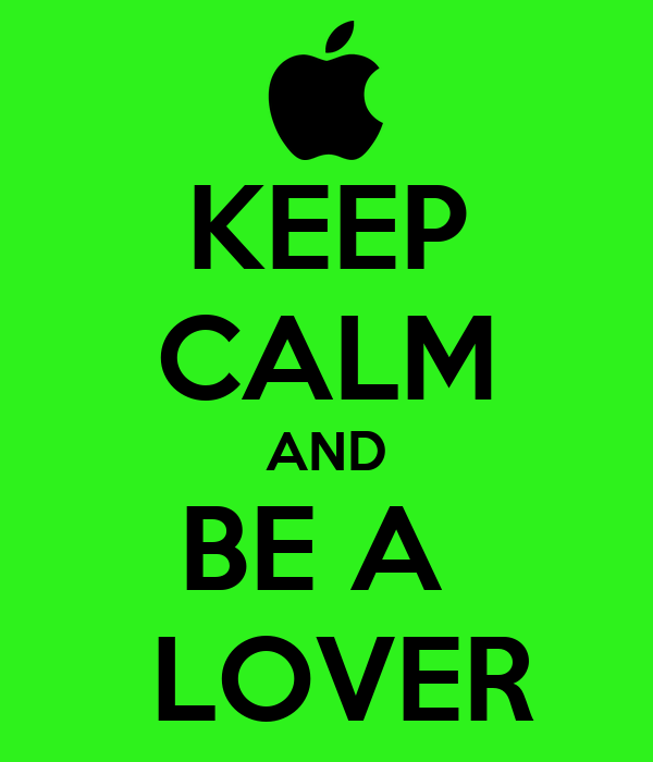 KEEP CALM AND BE A   LOVER