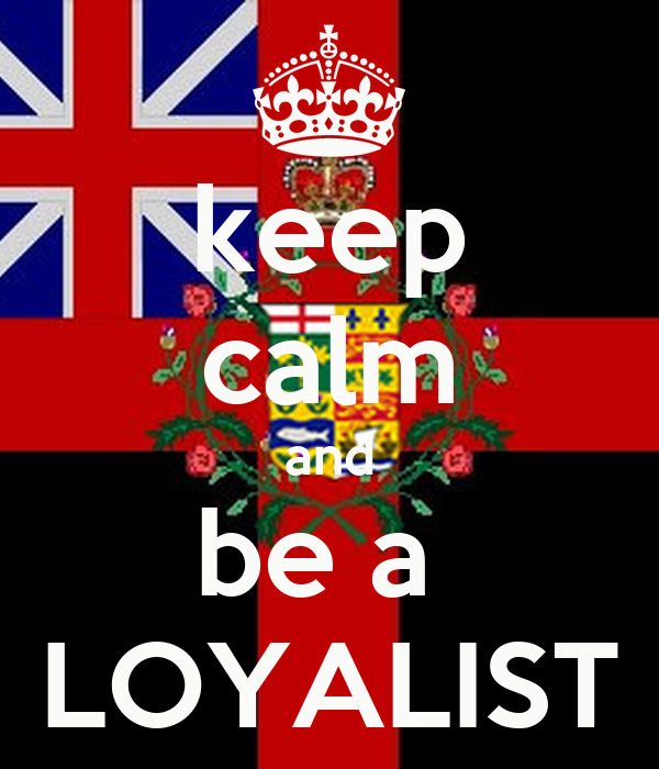 keep calm and be a  LOYALIST