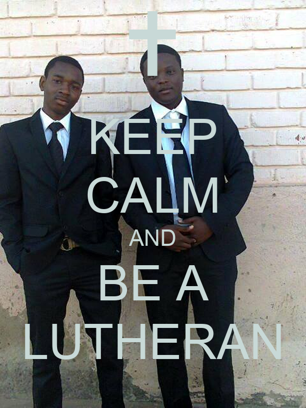 KEEP CALM AND BE A LUTHERAN