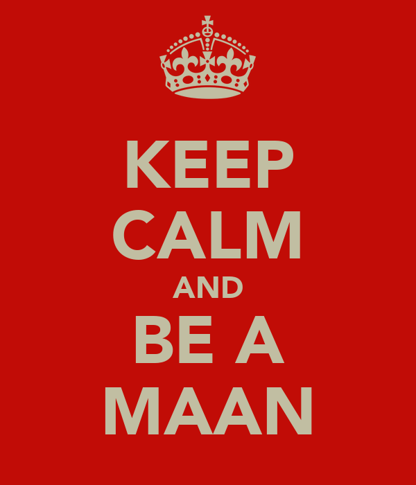 KEEP CALM AND BE A MAAN