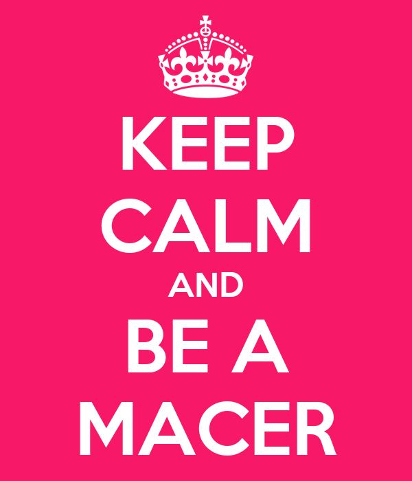 KEEP CALM AND BE A MACER