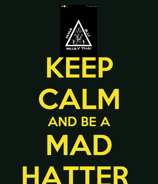KEEP CALM AND BE A MAD HATTER