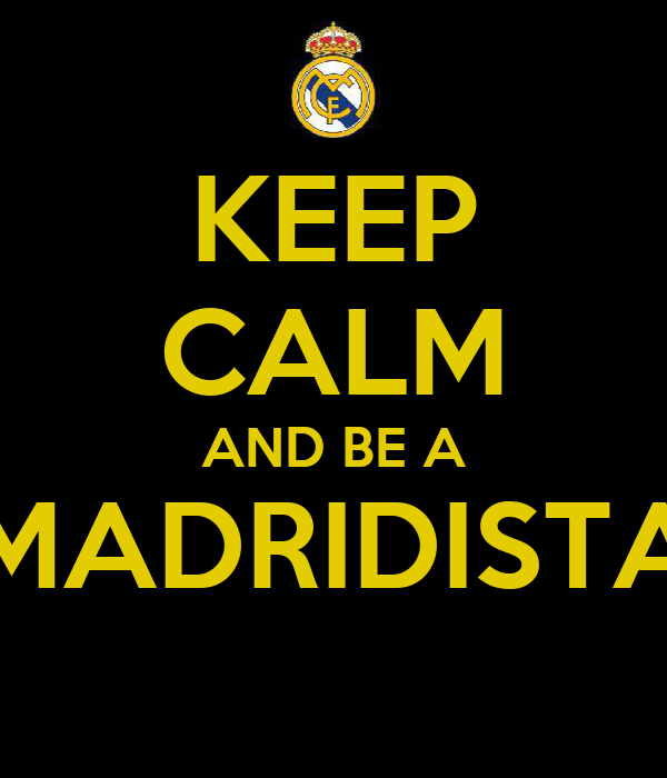 KEEP CALM AND BE A MADRIDISTA