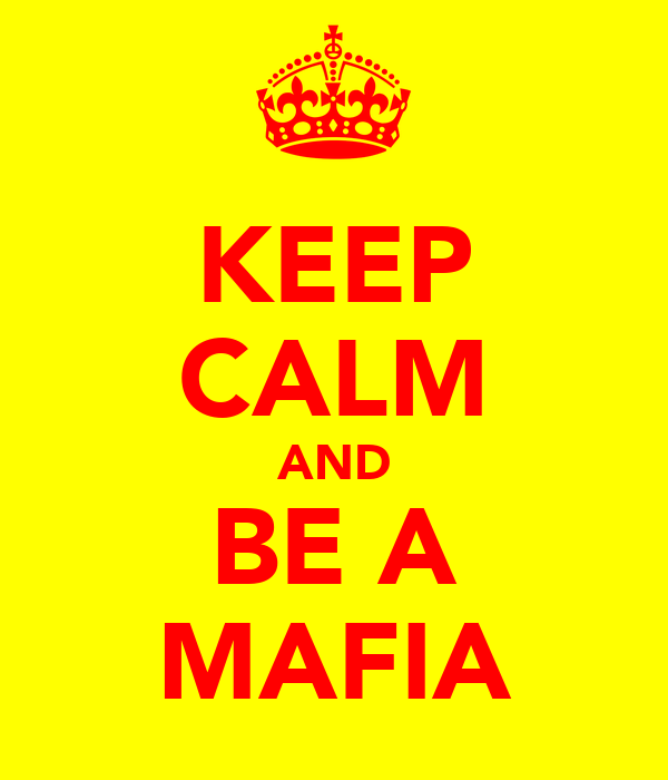 KEEP CALM AND BE A MAFIA