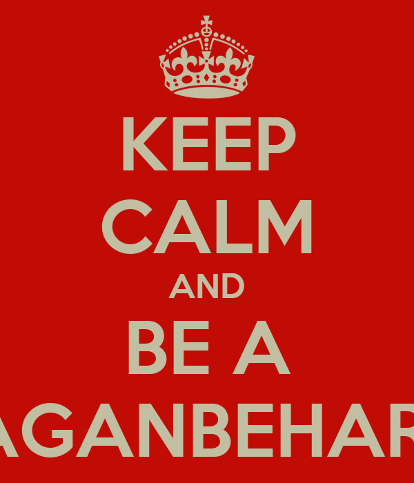 KEEP CALM AND BE A MAGANBEHAREE