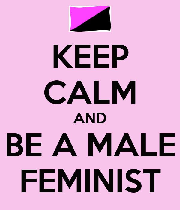 KEEP CALM AND BE A MALE FEMINIST
