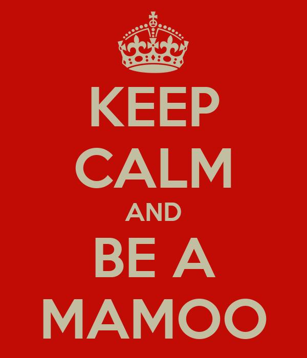 KEEP CALM AND BE A MAMOO