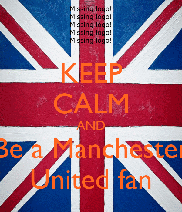 KEEP CALM AND Be a Manchester United fan