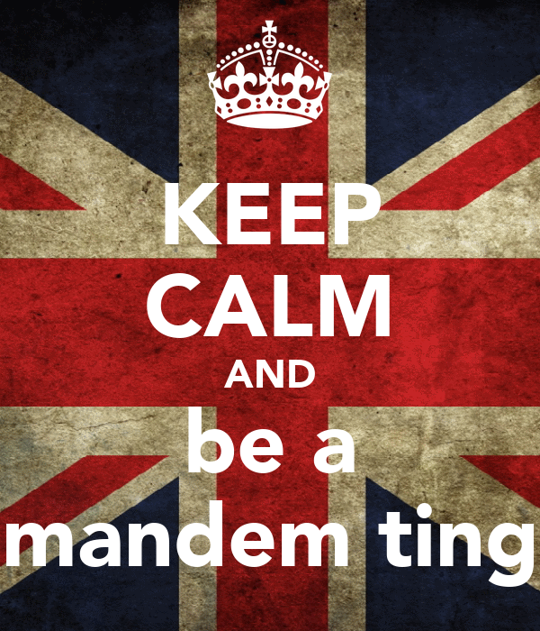 KEEP CALM AND be a mandem ting