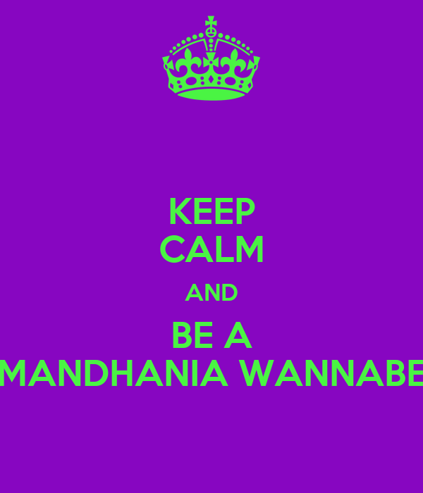 KEEP CALM AND BE A MANDHANIA WANNABE