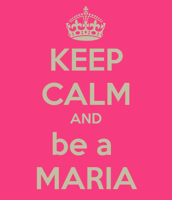 KEEP CALM AND be a  MARIA
