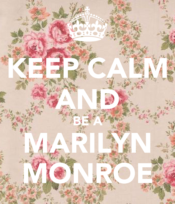 KEEP CALM AND BE A MARILYN MONROE