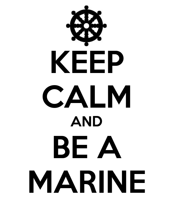 KEEP CALM AND BE A MARINE