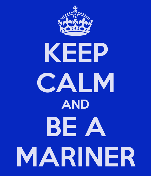KEEP CALM AND BE A MARINER