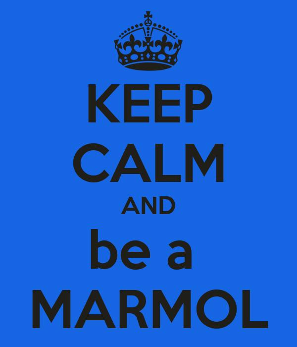 KEEP CALM AND be a  MARMOL