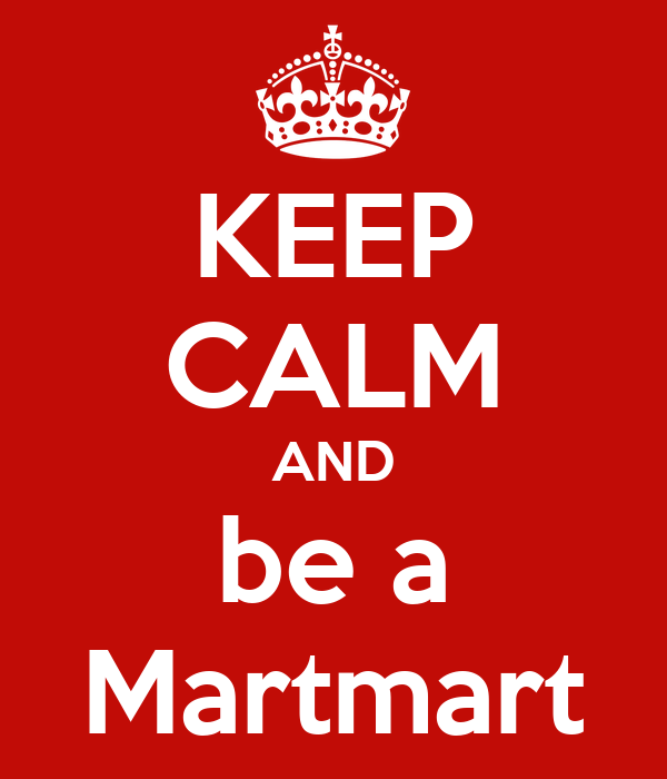 KEEP CALM AND be a Martmart