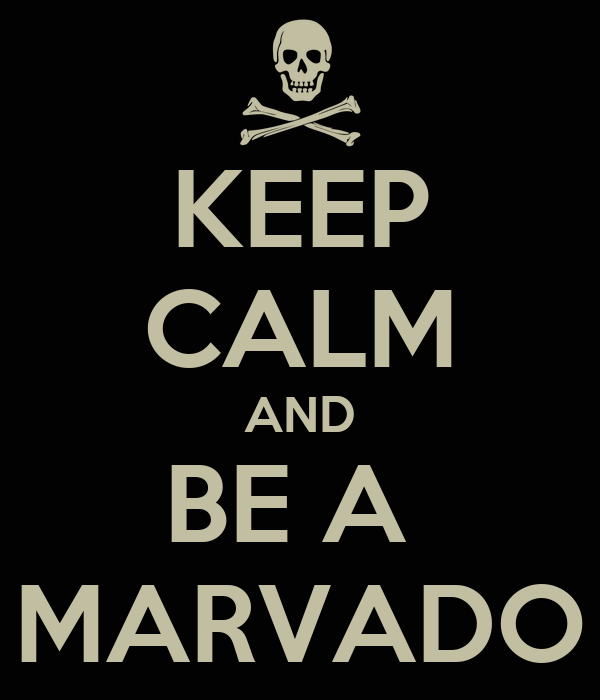KEEP CALM AND BE A  MARVADO