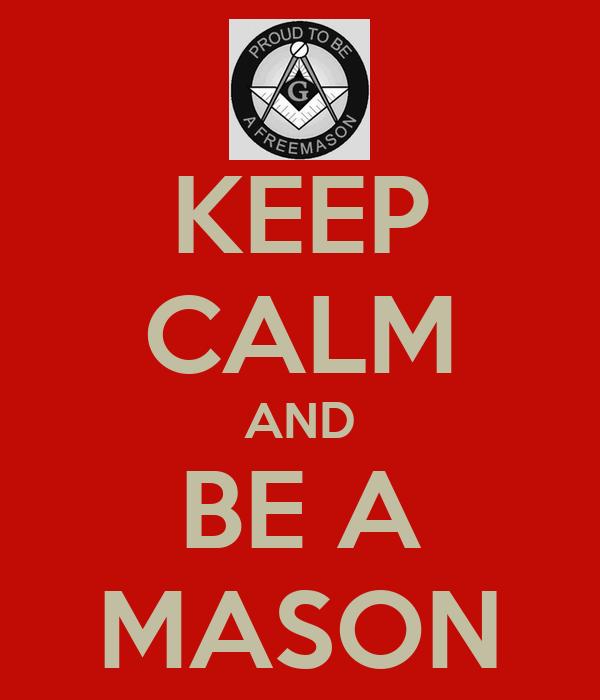 KEEP CALM AND BE A MASON
