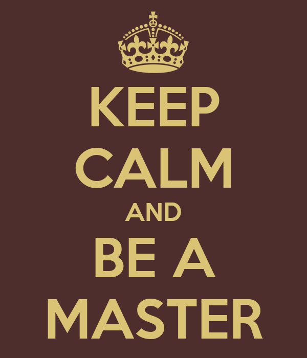 KEEP CALM AND BE A MASTER