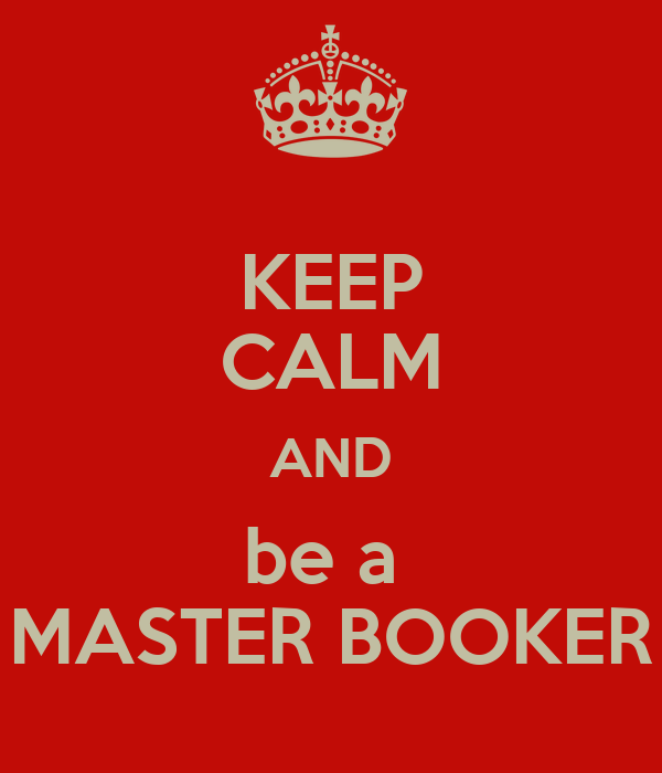 KEEP CALM AND be a  MASTER BOOKER