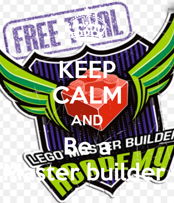 KEEP CALM AND Be a Master builder