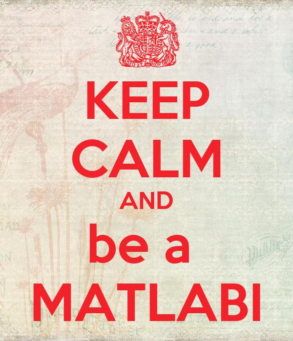 KEEP CALM AND be a  MATLABI