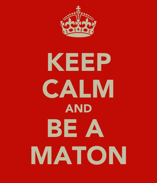 KEEP CALM AND BE A  MATON