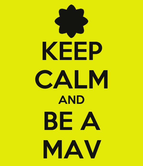 KEEP CALM AND BE A MAV
