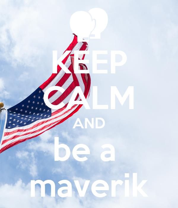 KEEP CALM AND be a  maverik