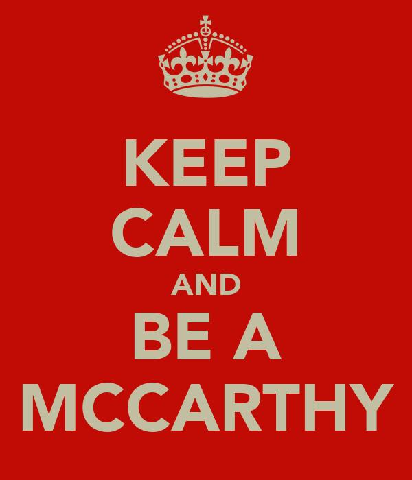 KEEP CALM AND BE A MCCARTHY