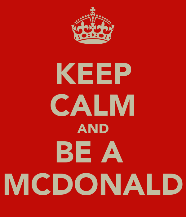 KEEP CALM AND BE A  MCDONALD