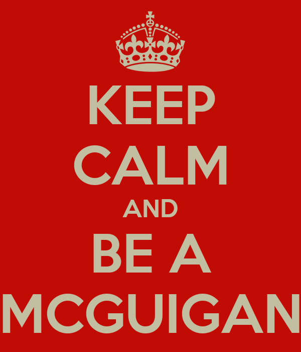KEEP CALM AND BE A MCGUIGAN