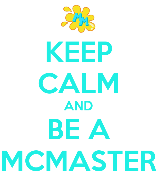 KEEP CALM AND BE A MCMASTER