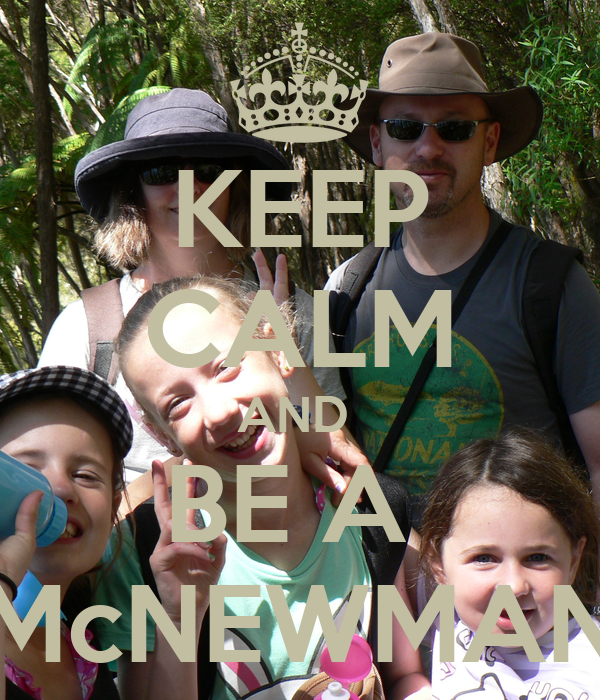 KEEP CALM AND  BE A  McNEWMAN
