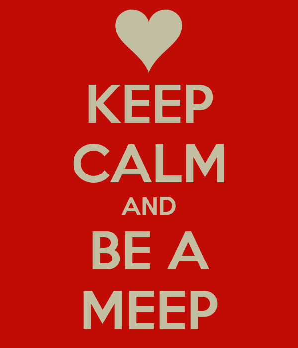 KEEP CALM AND BE A MEEP