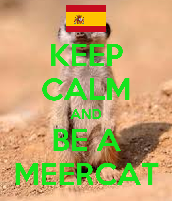 KEEP CALM AND BE A MEERCAT